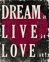 Dream It, Live It, Love It Fine Art Print