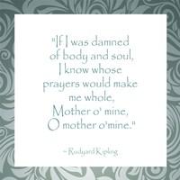 Mother O Mine, Rudyard Kipling by Veruca Salt - various sizes