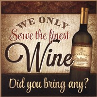 We Only Serve the Finest Wine Framed Print