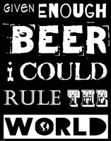 Given Enough Beer I Could Rule the World - black background Fine Art Print