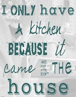 I Only Have a Kitchen Because it Came With the House Fine Art Print