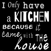 I Only Have a Kitchen Because it Came With the House - black background Fine Art Print