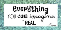Everything You Can Imagine Is Real -Picasso by Veruca Salt - various sizes