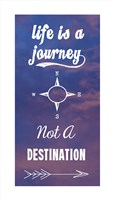 Life Is A Journey Not A Destination Fine Art Print