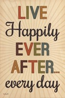"""Live Happily Ever After Every Day by Lauren Rader - 12"""" x 18"""", FulcrumGallery.com brand"""