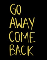 Go Away Come Back Fine Art Print