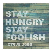 Stay Hungry Steve Jobs Quote - various sizes