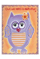 Owl We Need Fine Art Print