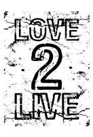 "Love 2 Live by Jace Grey - 13"" x 19"""