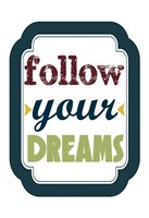 """Follow Your Dreams by Taylor Greene - 13"""" x 19"""""""