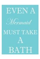 "Mermaid Must Bathe by Taylor Greene - 13"" x 19"""