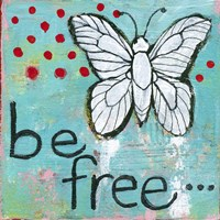 Be Free by Blenda Tyvoll - various sizes