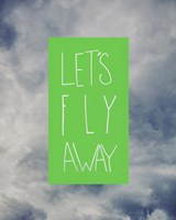 Let's Fly Away by Leah Flores - various sizes