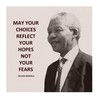 May Your Choices Reflect Your Hopes - Nelson Mandela Fine Art Print