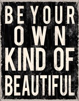 Be Your Own Kind Of Beautiful Fine Art Print