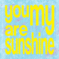 You are My Sunshine by Louise Carey - various sizes