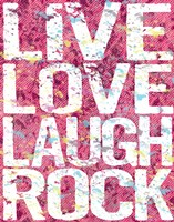 Live Love Laugh Rock by Louise Carey - various sizes