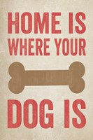 Home Is Where Your Dog Is 1 by Louise Carey - various sizes