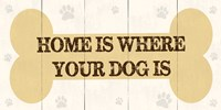 Home Is Where Your Dog Is 2 by Louise Carey - various sizes