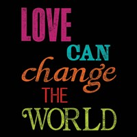Love Can Change the World by Louise Carey - various sizes