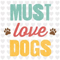 Must Love Dogs by Louise Carey - various sizes