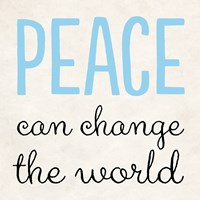Peace Can Change the World by Louise Carey - various sizes