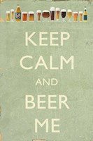 Keep Calm Beer Me by Lantern Press - various sizes