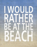 I Would Rather Be At The Beach Fine Art Print
