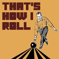 That's How I Roll - Man Fine Art Print