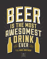 Beer Is The Most Awesomest Fine Art Print