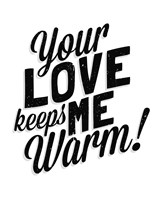 Your Love Keeps Me Warm Classic Fine Art Print