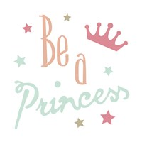 Be A Princess Fine Art Print