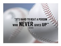 It's Hard to Beat a Person Who Never Gives Up -Babe Ruth Fine Art Print
