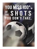 You Miss 100% Of the Shots You Don't Take -Soccer Fine Art Print