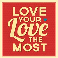 Love Your Love The Most Fine Art Print