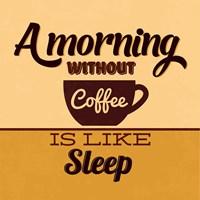 A Morning Without Coffee Is Like Sleep Fine Art Print