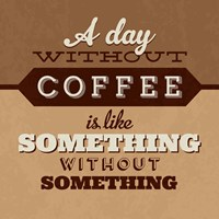 A Day Without Coffee Fine Art Print