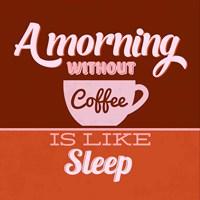 A Morning Without Coffee Is Like Sleep 1 Fine Art Print