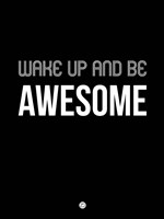 Wake Up and Be Awesome Black Fine Art Print