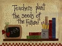 Teachers Plant The Seeds.... Framed Print