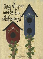 May All Your Weeds.... Fine Art Print