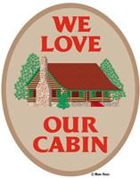 We Love Our Cabin Fine Art Print