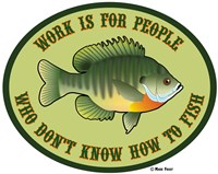 Work For People Who Don't Fish Fine Art Print