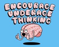 Encourage Underage Thinking Fine Art Print