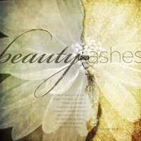 Beauty For Ashes Fine Art Print