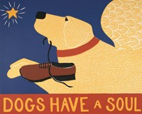 Dogs Have a Soul Fine Art Print