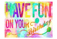 Have Fun On Your Bday Fine Art Print