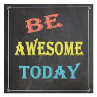 Be Awesome Today Fine Art Print