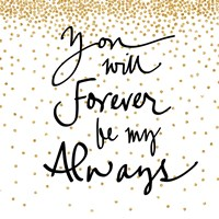 You Will Always Be My Forever Fine Art Print