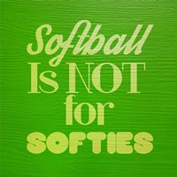 Softball is Not for Softies - Green Fine Art Print